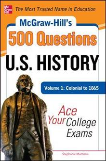 McGraw-Hill's 500 U.S.. History Questions: Ace Your College Exams: Volume 1: Colonial to 1865
