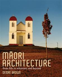 Maori Architecture: From Fale to Wharenui and Beyond