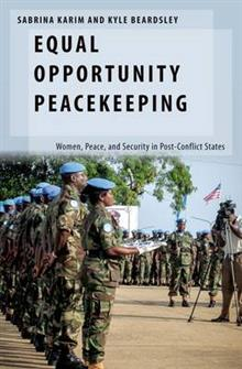 Equal Opportunity Peacekeeping: Women, Peace, and Security in Post-Conflict States