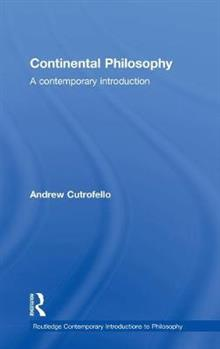 Continental Philosophy: A Contemporary Introduction