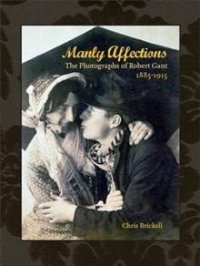 Manly Affections: The Photographs of Robert Gant, 1885-1915
