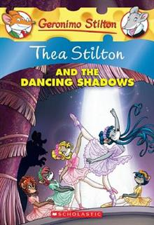 Thea Stilton and the Dancing Shadows: A Geronimo Stilton Adventure