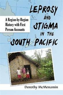 Leprosy and Stigma in the South Pacific: A Region-by-Region History with First Person Accounts