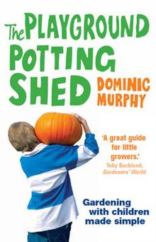 The Playground Potting Shed: Gardening with Children Made Simple