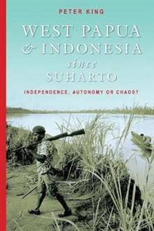 West Papua and Indonesia Since Suharto: Independence, Autonomy or Chaos?