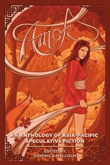Amok: An Anthology of Asia-Pacific Speculative Fiction