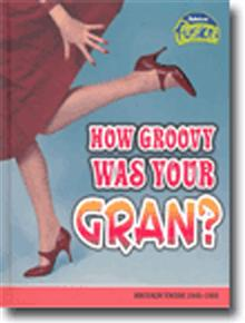 How Groovey Was Your Gran?: Britain from 1948-1968