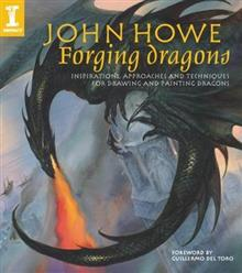 Forging Dragons: Inspirations, Approaches and Techniques for Drawing and Painting Dragons