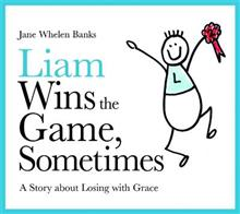 Liam Wins the Game, Sometimes: A Story About Losing with Grace