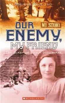 Our Enemy, My Friend: The Diary of Emma Shelldrake Adelaide Hills, 1915