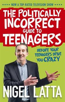 The Politically Incorrect Guide to Teenagers: Before Your Teenagers Drive You Crazy