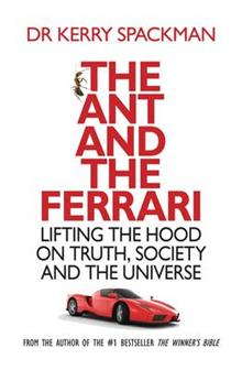The Ant and the Ferrari: Lifting the Hood on Truth, Society and the Universe