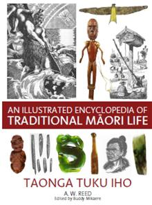 An Illustrated Encyclopedia of Traditional Maori Life: Taonga Tuku Iho