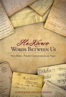 He Korero: Words Between Us : First Maori-Pakeha Conversations on Paper