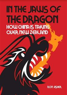 In the Jaws of the Dragon: How China is Taking Over New Zealand