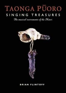 Taonga Puoro: Singing Treasures : the Musical Instruments of the Maori