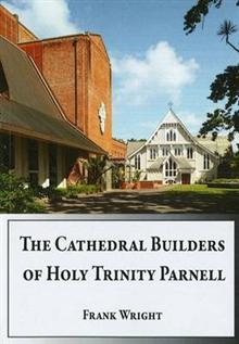 The Cathedral Builders of Holy Trinity Parnell