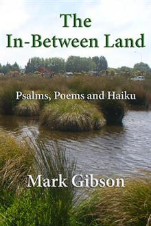 The In-Between Land: Psalms, Poems and Haiku