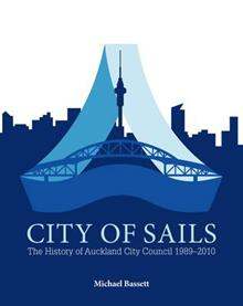 City of Sails: The History of Auckland City Council 1989-2010