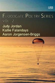 Floodgate Poetry Series Vol. 2: Three Chapbooks by Three Poets in a Single Volume