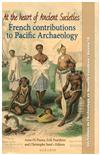 At the heart of ancient societies : French contributions to Pacific archaeology