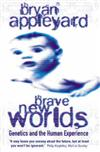 Brave New Worlds: Genetics and the Human Experience