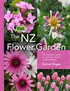 The Tui NZ Flower Garden: The Complete Guide to Growing Flowers in New Zealand