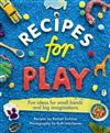 Recipes for Play: Fun Ideas for Small Hands and Big Imaginations