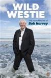 Wild Westie: The Incredible Life of Bob Harvey