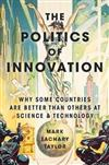 The Politics of Innovation: Why Some Countries are Better Than Others at Science and Technology