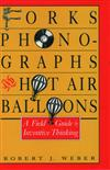 Forks, Phonographs and Hot Air Balloons: Field Guide to Inventive Thinking