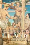 Reconstructing the Body: Classicism, Modernism, and the First World War