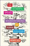 The Accidental Species: Misunderstandings of Human Evolution