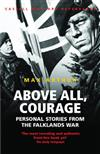 Above All, Courage: The Eyewitness History of the Falklands War