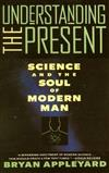 Understanding the Present: Science and the Soul of Modern Man