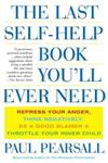 The Last Self-Help Book You'll Ever Need: Repress Your Anger, Think Negatively, be a Good Blamer and Throttle Your Inner Child