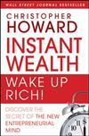Instant Wealth-Wake Up Rich!: Discover The Secret of The New Entrepreneurial Mind
