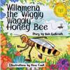Willamena the Wiggly Waggly Honey Bee