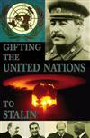 Gifting the United Nations to Stalin