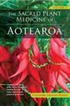 The Sacred Plant Medicine of Aotearoa. Volume 1