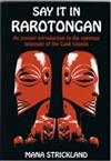Say it in Rarotongan: An Instant Introduction to the Common Language of the Cook Islands