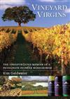 Vineyard Virgins: The Unexpurgated Memoir of a Passionate Pioneer Winegrower