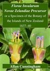 Florae Insularum Novae Zelandiae Precursor; or a Specimen of the Botany of the Islands of New Zealand: 1837-1840