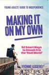 Making it on My Own: 52 Smart Ways to Smash it in the 'Real World'