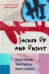 Jacked Up and Unjust: Pacific Islander Teens Confront Violent Legacies