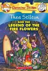 Thea Stilton #15: Thea Stilton and the Legend of the Fire Flowers: A Geronimo Stilton Adventure