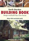 Earth Garden Building Book: Design and Build Your Own House