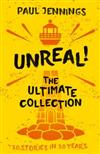 Unreal! the Ultimate Collection: 30 Stories in 30 Years