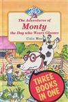 Adventures of Monty, the Dog Who Wears Glasses: Monty, the Dog Who Wears Glasses , Monty Bites Back , Monty Must be Magic