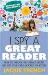 I Spy a Great Reader: How to Unlock the Literacy Secret and Get Your Child Hooked on Books